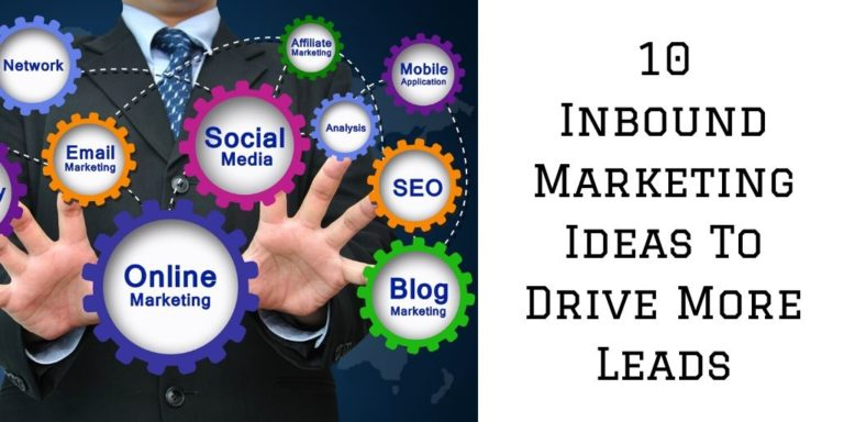 Inbound Marketing Ideas To Drive More Leads