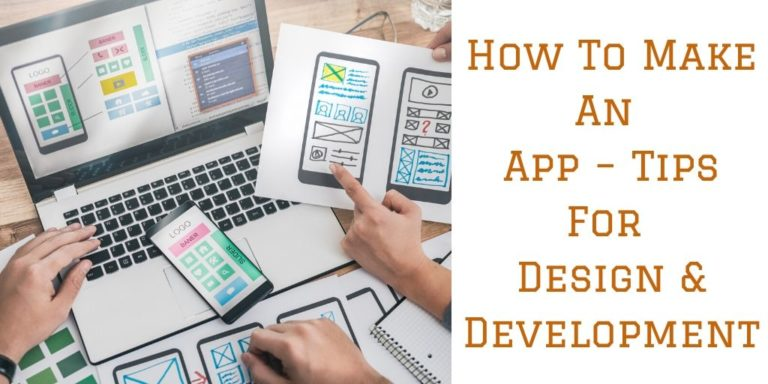 How To Make An App – Tips For Design & Development