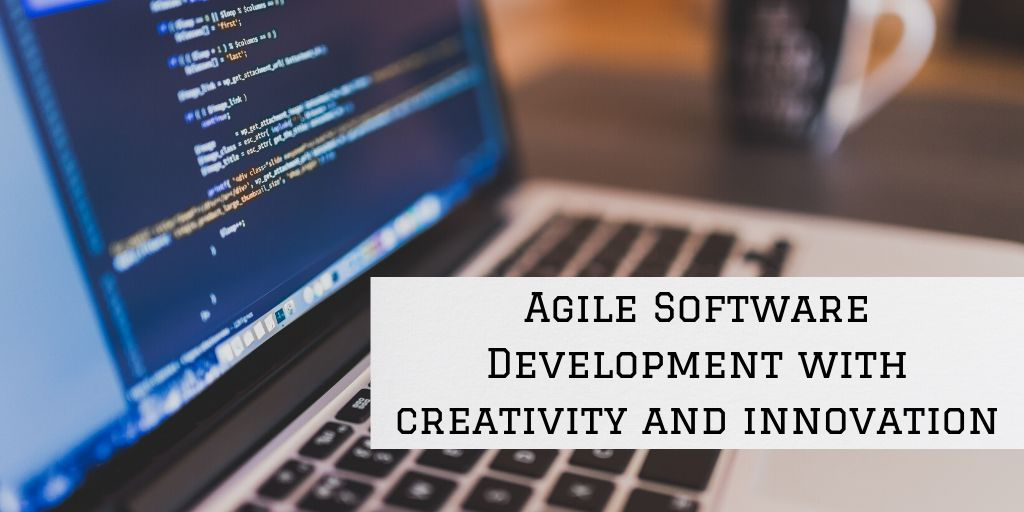 Agile Software Development with creativity and innovation