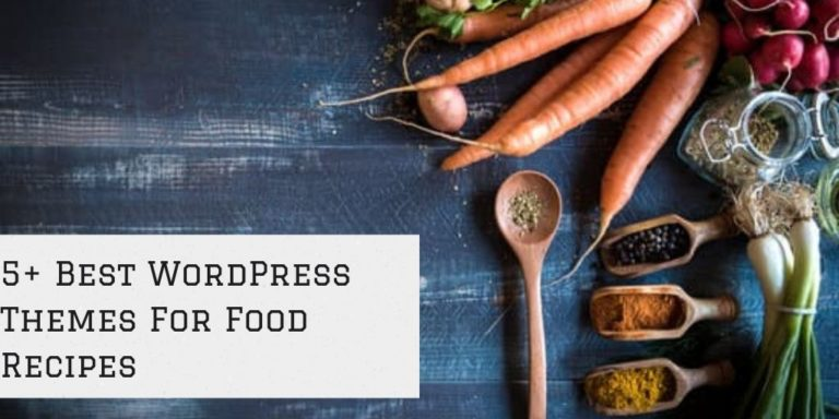 5+ Best WordPress Themes For Food Recipes