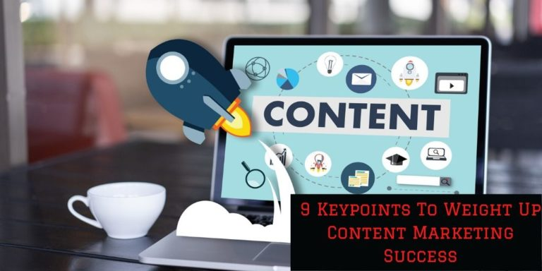9 Keypoints To Weight Up Content Marketing Success