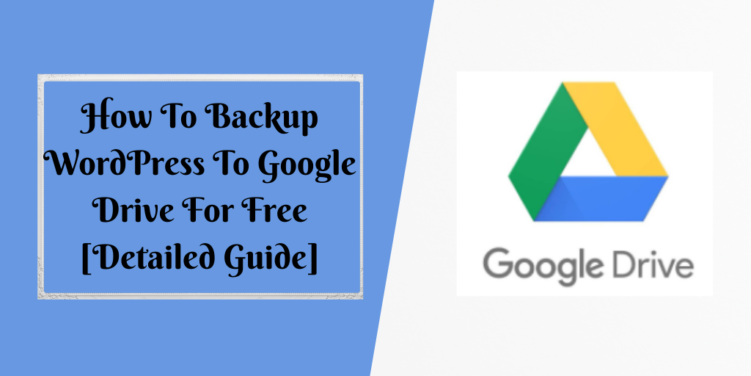 How To Backup WordPress To Google Drive For Free [Detailed Guide]