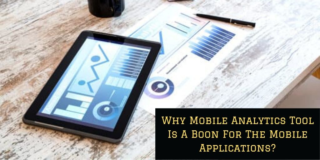 Why Mobile Analytics Tool Is A Boon For The Mobile Applications?
