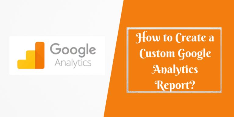 How to Create a Custom Google Analytics Report