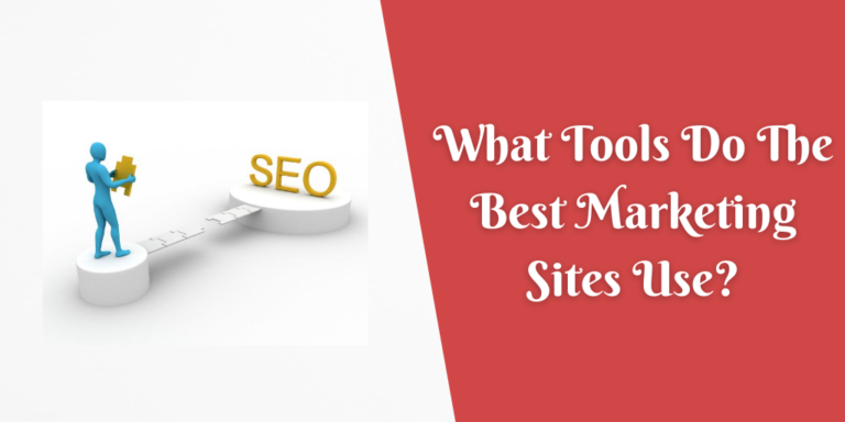 What Tools Do The Best Marketing Sites Use_