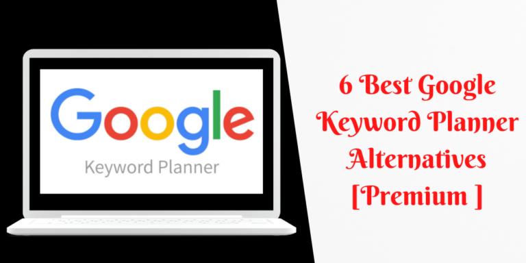 6 Best Google Keyword Planner Alternatives [Premium ]