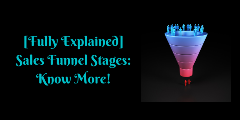 [Fully Explained] Sales Funnel Stages_ Know More!