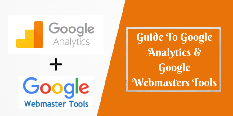 Guide To Google Analytics & Google Webmasters Tools
