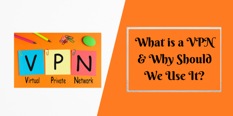 What is a VPN & Why Should We Use It_
