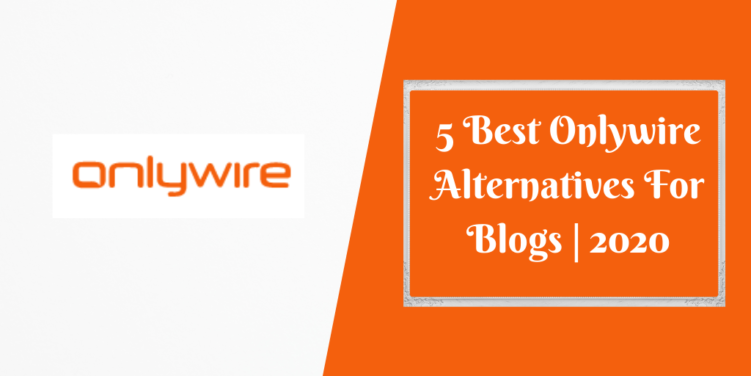 5 Best Onlywire Alternatives For Blogs _ 2020