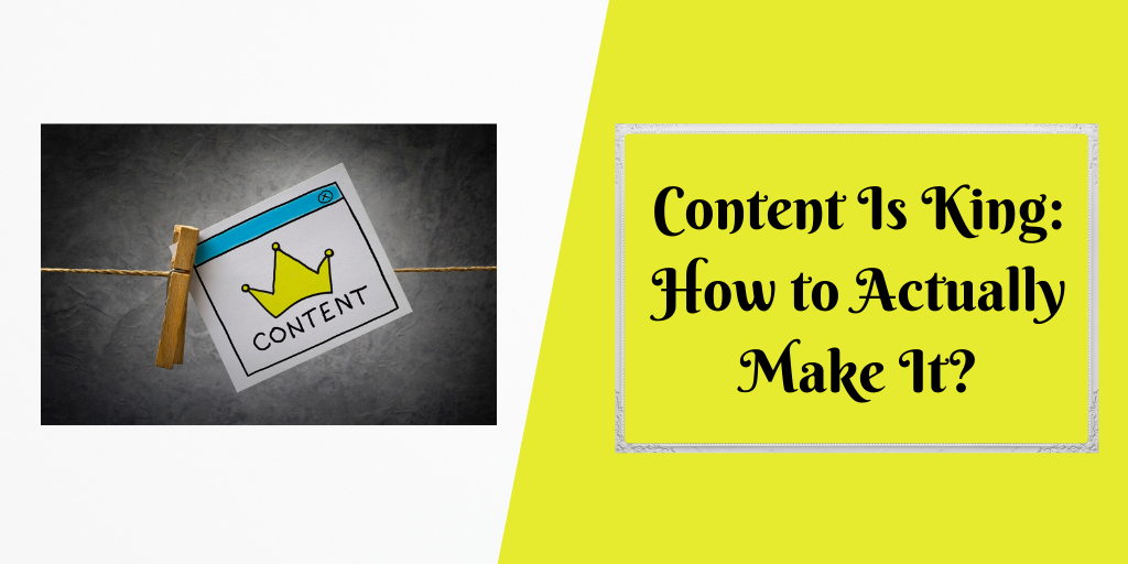 Content Is King_ How to Actually Make It_