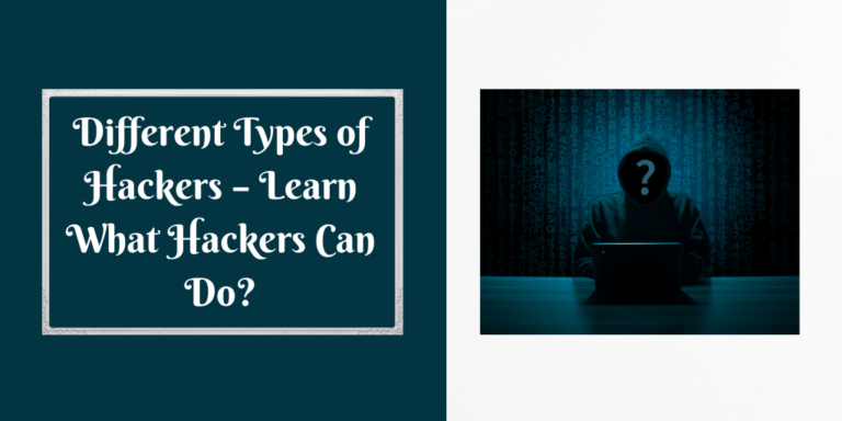 Different Types of Hackers – Learn What Hackers Can Do