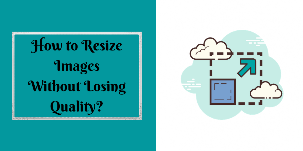 How to Resize Images Without Losing Quality