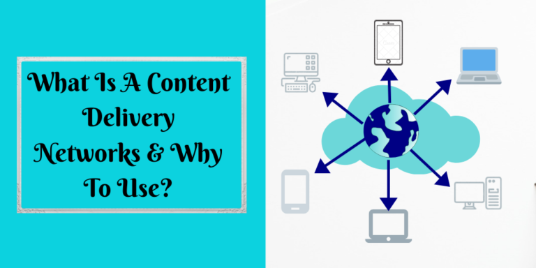 What Is A Content Delivery Networks & Why To Use_