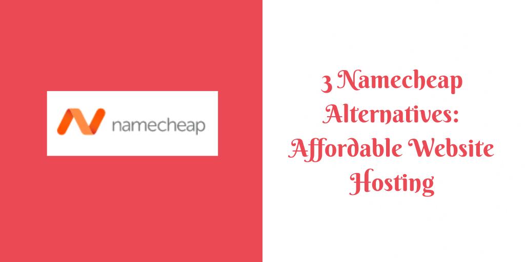 3 Namecheap Alternatives_ Affordable Website Hosting