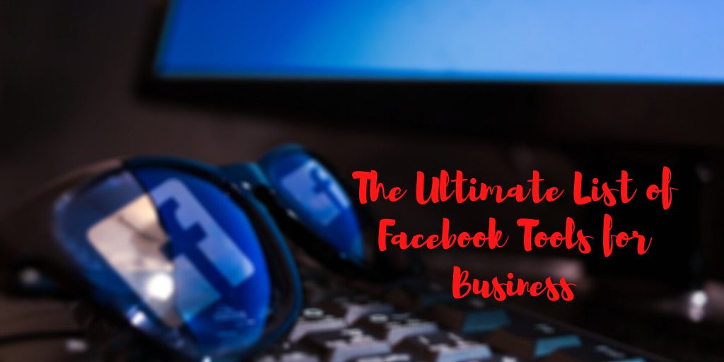 The Ultimate List of Facebook Tools for Business