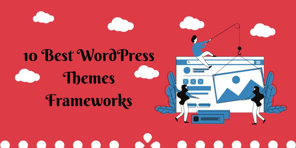10 Best WordPress Themes Frameworks