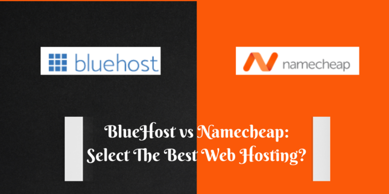 BlueHost vs Namecheap_ Select The Best Web Hosting