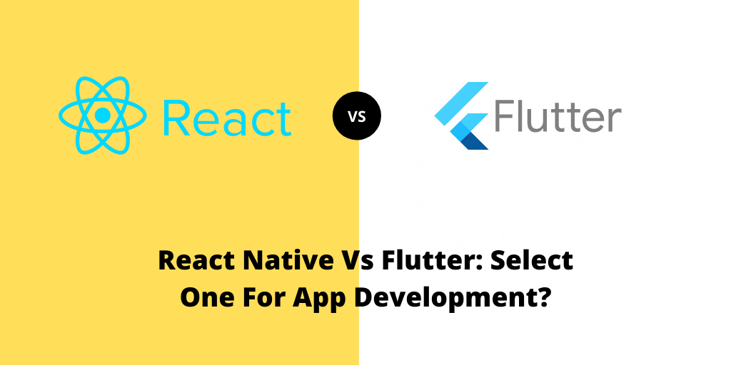 React Native Vs Flutter_ Select One For App Development?