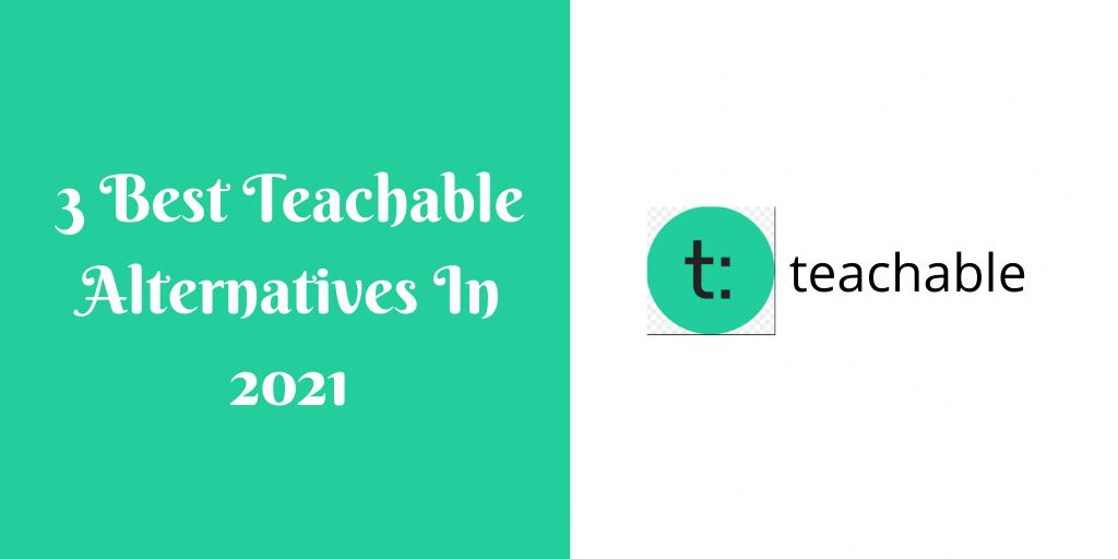 3 Best Teachable Alternatives In 2021