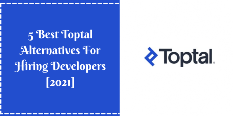5 Best Toptal Alternatives For Hiring Developers [2021]