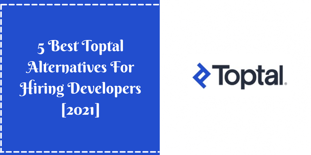 5 Best Toptal Alternatives For Hiring Developers [2021]