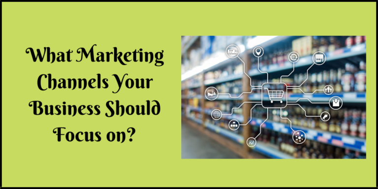 What Marketing Channels Your Business Should Focus on?