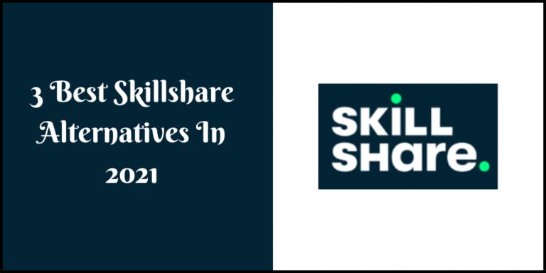 3 Best Skillshare Alternatives In 2021