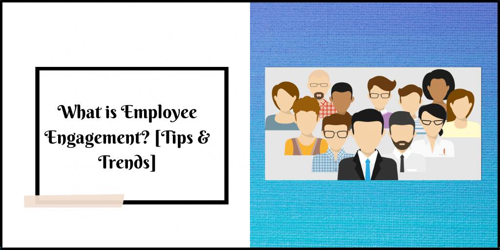 What is Employee Engagement [Tips & Trends]